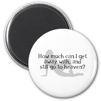 How Much Can I Get Away With & Still Go To Heaven? 6 Cm Round Magnet