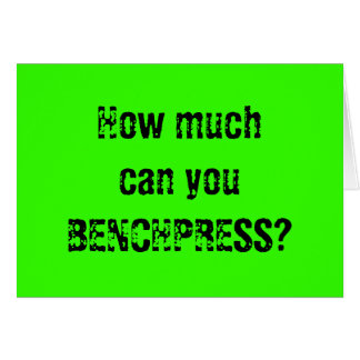 How much can you BENCHPRESS? Greeting Card