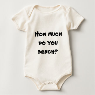 How much do you bench? baby bodysuit