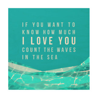 how much I love you count the waves in the sea Wood Canvas