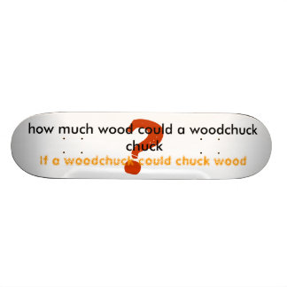 how much wood could a woodchuck chuck... skate board