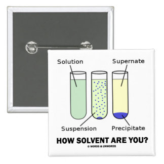 How Solvent Are You? (Chemistry Humour) Pins