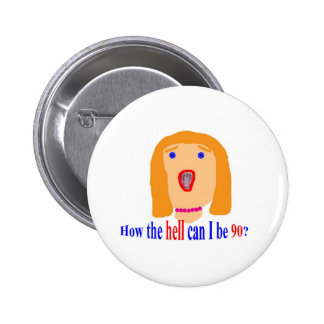 How the hell can I be 90? 6 Cm Round Badge