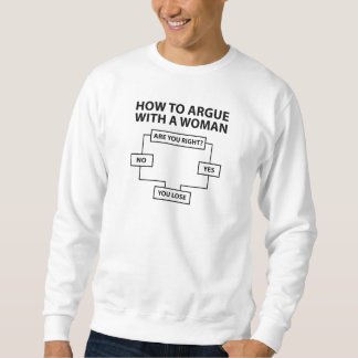 How To Argue With A Woman Sweatshirt