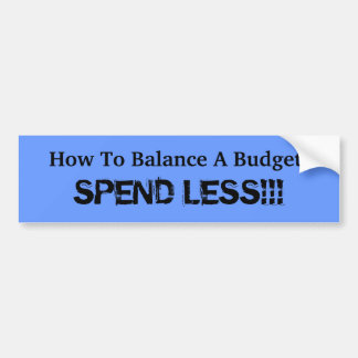 How To Balance A Budget:, SPEND LESS!!! Bumper Sticker