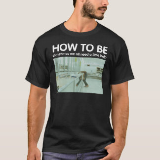 How To Be - Feature Film starring Robert Pattinson T-Shirt