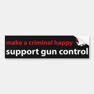 How to make a criminal happy? Support gun control! Bumper Sticker