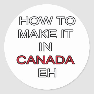 HOW TO MAKE IT IN CANADA EH! ROUND STICKER