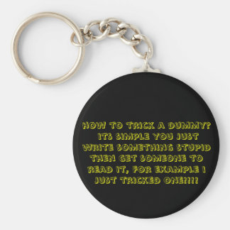 how to trick a dummy? its simple you just write... basic round button key ring