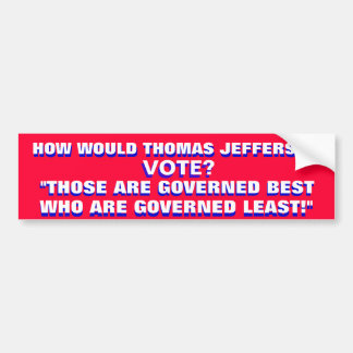HOW WOULD THOMAS JEFFERSON VOTE? BUMPER STICKER