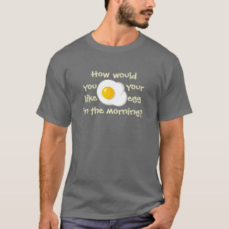 How would you like your egg? T-Shirt