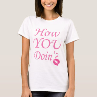 How You Doin'? tshirt