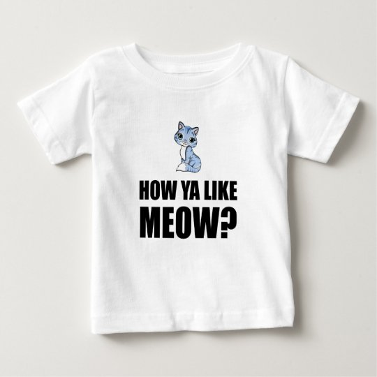 How You Like Meow Cat Baby T-Shirt
