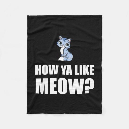 How You Like Meow Cat Fleece Blanket