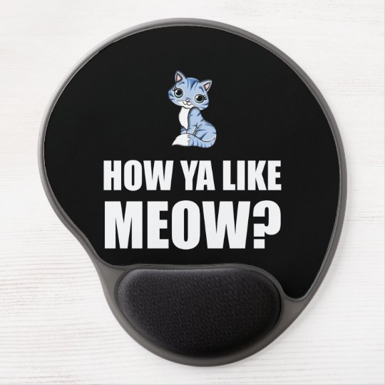 How You Like Meow Cat Gel Mouse Pad