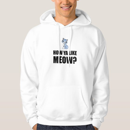 How You Like Meow Cat Hoodie