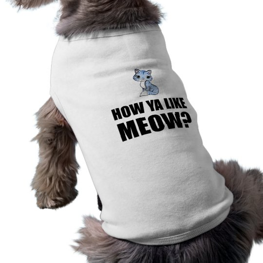 How You Like Meow Cat Sleeveless Dog Shirt