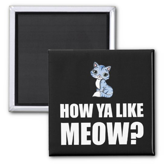 How You Like Meow Cat Square Magnet