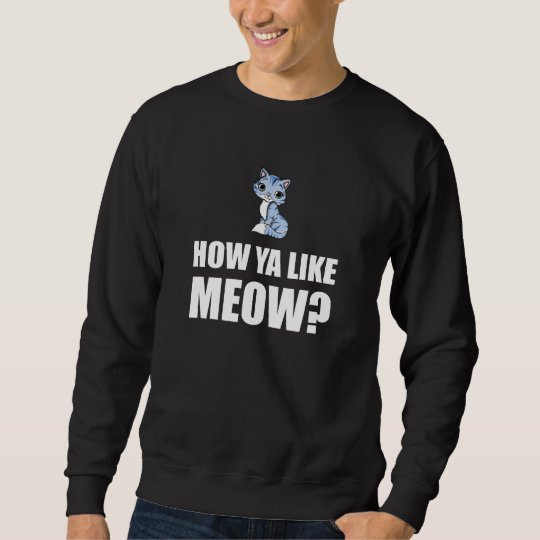 How You Like Meow Cat Sweatshirt