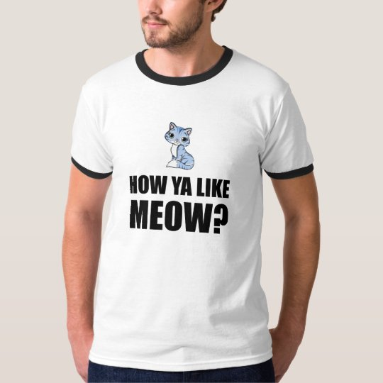 How You Like Meow Cat T-Shirt