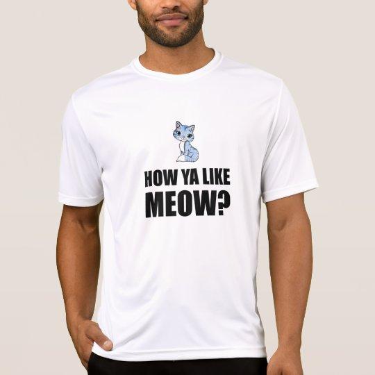 How You Like Meow Cat T-Shirt