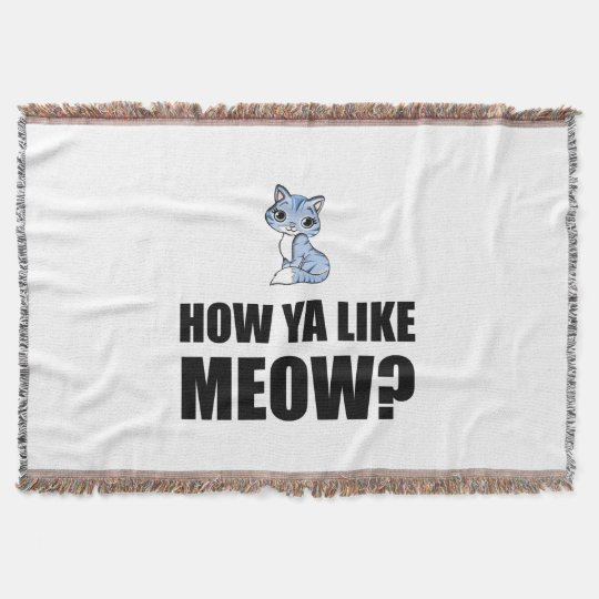 How You Like Meow Cat Throw Blanket