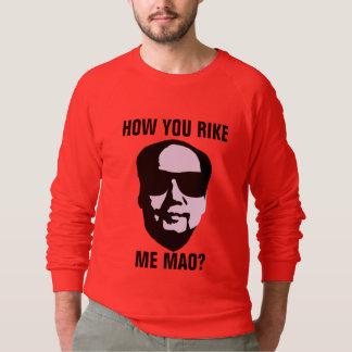 How You Rike Me Mao Sweatshirt