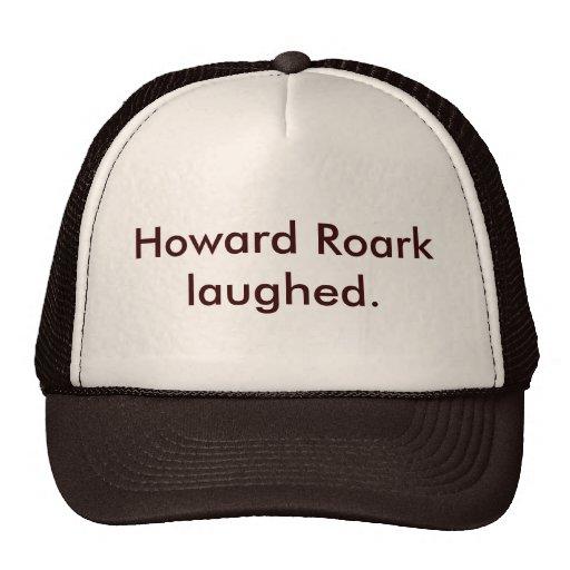 Howard Roark laughed. Hats