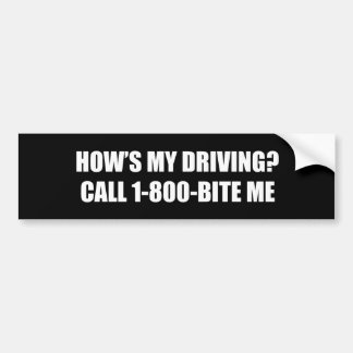 HOW'S MY DRIVING CALL 1-800 BITE ME BUMPER STICKER