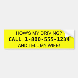 How's My Driving? Tell my Wife! Bumper Sticker