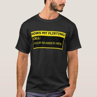 Hows My Flirting? T-Shirt