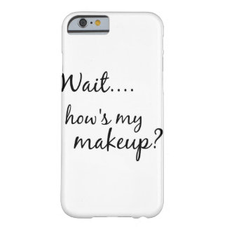 How's My Makeup iPhone Case Barely There iPhone 6 Case