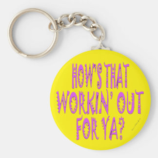 Hows That Workin Out.For Ya? Key Ring