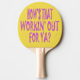 Hows That Workin Out For Ya? Ping Pong Paddle