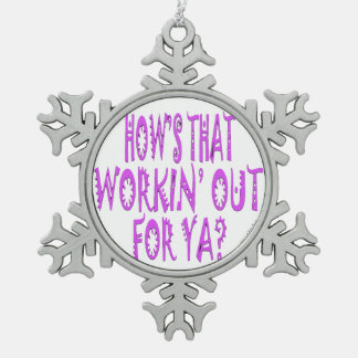 Hows That Workin Out For Ya? Snowflake Pewter Christmas Ornament