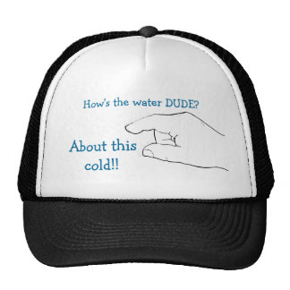 How's the water DUDE?, About this co... Trucker Hat