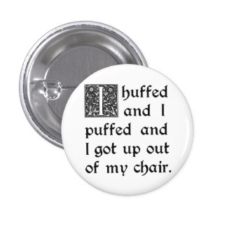 Huffed and Puffed and Got Out of My Chair 3 Cm Round Badge