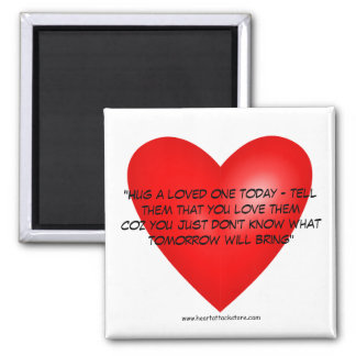 Hug a Loved One, Tell Them That You Love Them Square Magnet