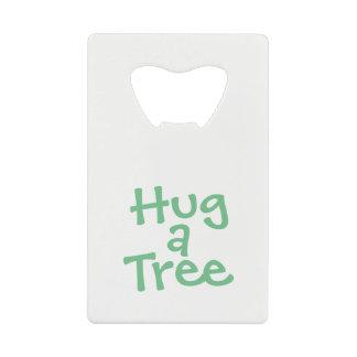Hug a Tree Credit Card Bottle Opener