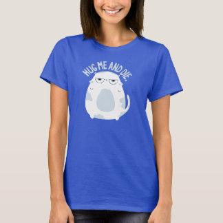 Hug me and die T-Shirt