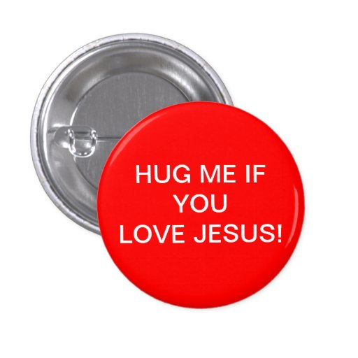 HUG ME IF YOU LOVE JESUS PINBACK BUTTONS