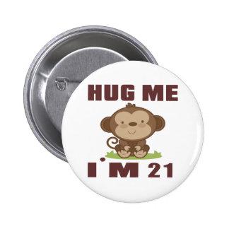 Hug me i'm 21 6 cm round badge