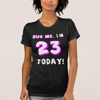 Hug me, I'm 23 today! T-Shirt