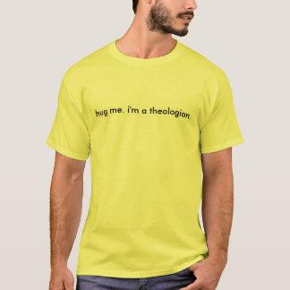 hug me. i'm a theologian. T-Shirt
