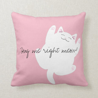 Hug me right meow pillow