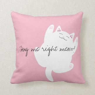 Hug me right meow pillow