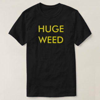 Huge Weed T-Shirt