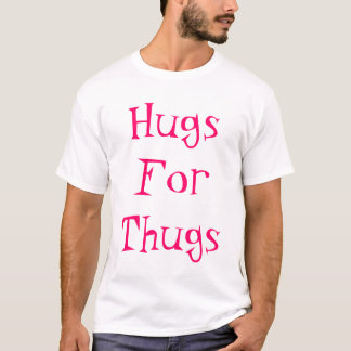 Hugs for thugs T-Shirt