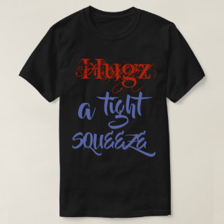 Hugz a tight squeeze T-Shirt