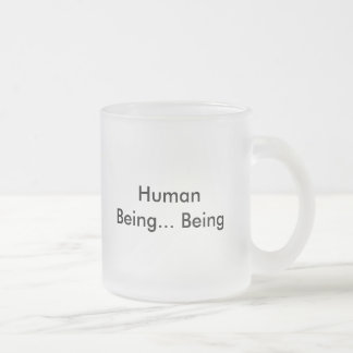 Human Being... Being 10 Oz Frosted Glass Coffee Mug